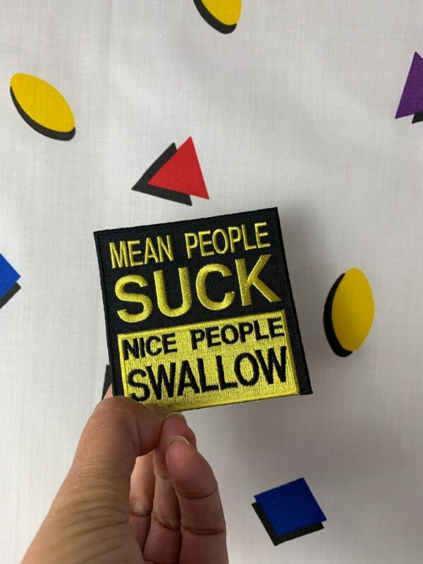 product details: FUNNY MEAN PEOPLE SUCK, NICE PEOPLE SWALLOW THROWBACK EMBROIDERED PATCH photo